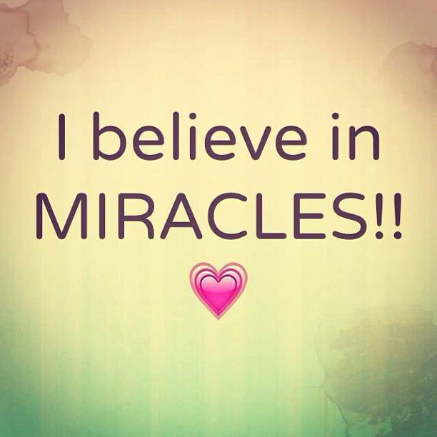 I BELIEVE IN MIRACLES..jpg